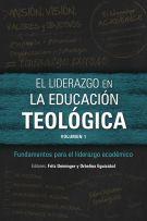 El liderazgo en la educación teológica, volumen 1
