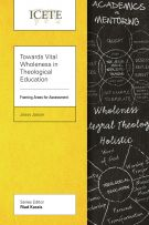 Towards Vital Wholeness in Theological Education