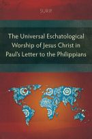 The Universal Eschatological Worship of Jesus Christ in Paul's Letter to the Philippians