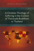 A Christian Theology of Suffering in the Context of Theravada Buddhism in Thailand