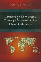 Dostoevsky's Convictional Theology Expressed in His Life and Literature