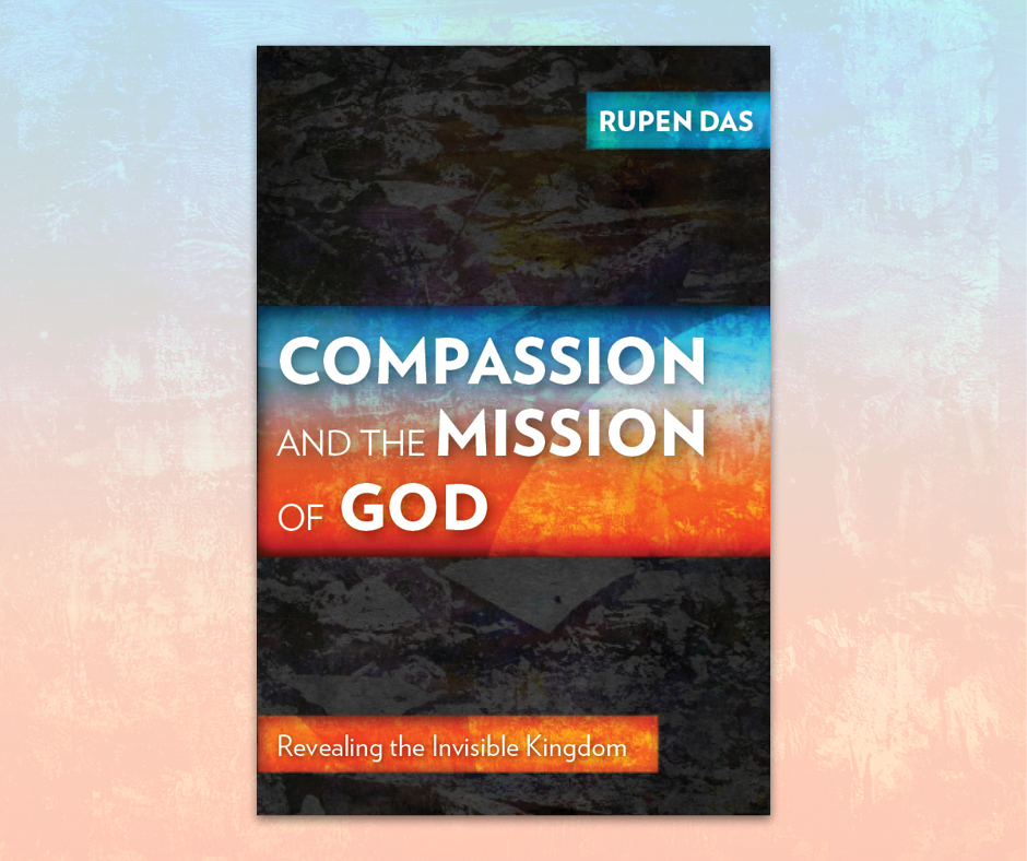 Compassion and the Mission of God by Rupen Das