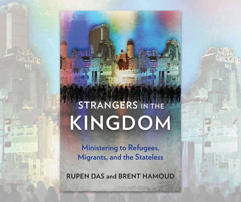 Strangers in the Kingdom: Ministering to Refugees, Migrants, and the Stateless by Rupen Das and Brent Hamoud