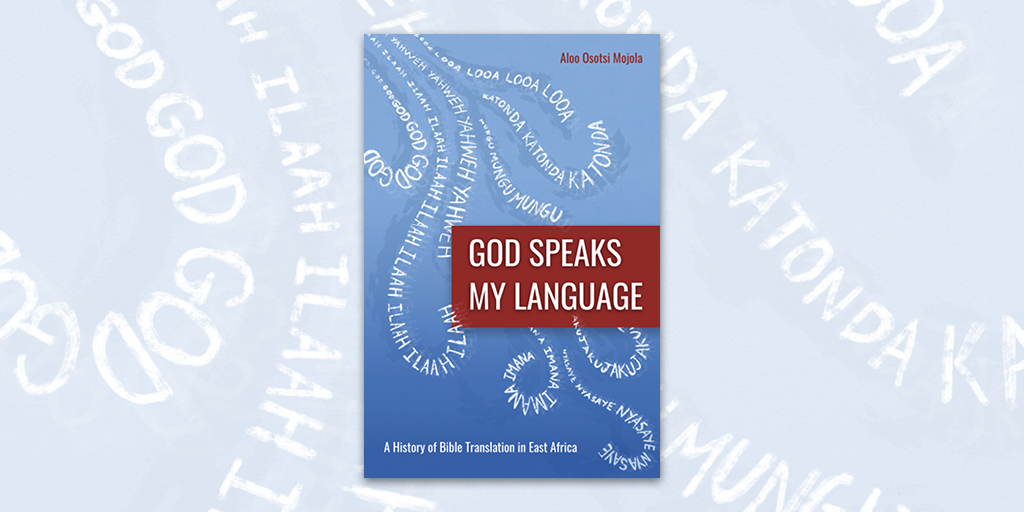 God Speaks My Language: A History of Bible Translation in Africa by Aloo Osotsi Mojola