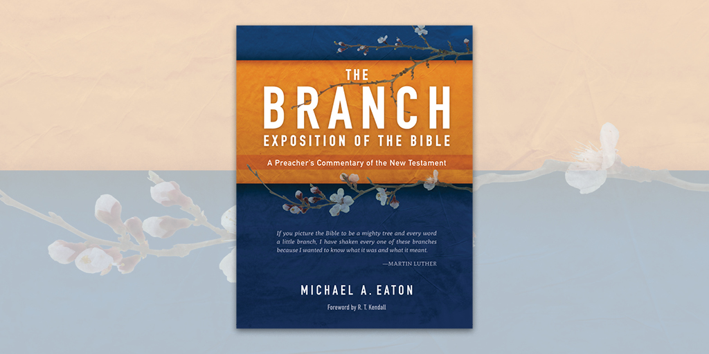 The Branch Exposition of the Bible, Volume 1: A Preacher's Commentary of the New Testament by Michael Eaton